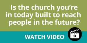 Is the Church You're in Today Built to Reach the People in the Future?